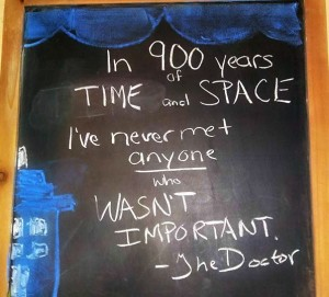In 900 years of time and space, I've never met anyone who wasn't important.