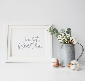 Beautiful print from Etsy seller SpellandTell https://www.etsy.com/listing/450691428/just-breathe-print-hand-lettered-home